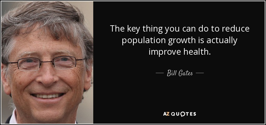 The key thing you can do to reduce population growth is actually improve health. - Bill Gates