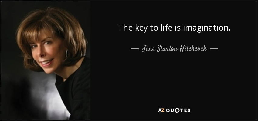 The key to life is imagination. - Jane Stanton Hitchcock