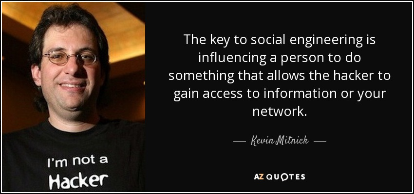 The key to social engineering is influencing a person to do something that allows the hacker to gain access to information or your network. - Kevin Mitnick