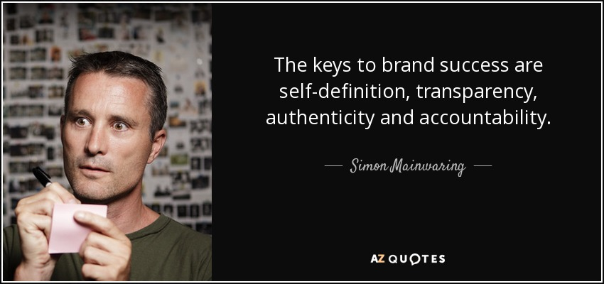 The keys to brand success are self-definition, transparency, authenticity and accountability. - Simon Mainwaring