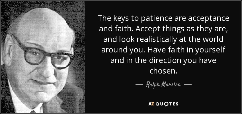 Ralph Marston Quote The Keys To Patience Are Acceptance And Faith