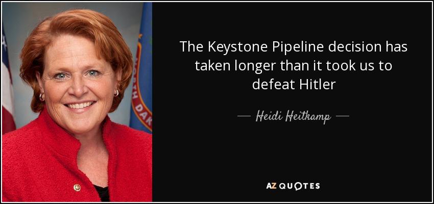 The Keystone Pipeline decision has taken longer than it took us to defeat Hitler - Heidi Heitkamp
