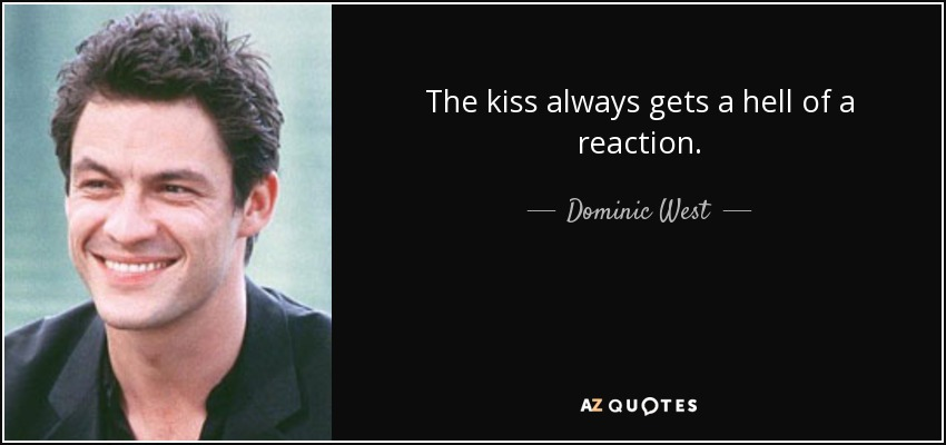 The kiss always gets a hell of a reaction. - Dominic West