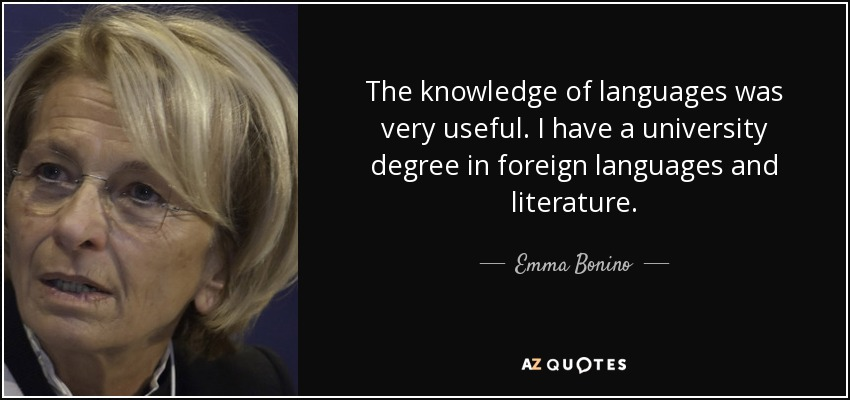 The knowledge of languages was very useful. I have a university degree in foreign languages and literature. - Emma Bonino