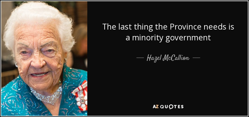 The last thing the Province needs is a minority government - Hazel McCallion
