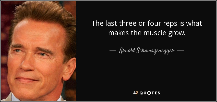 The last three or four reps is what makes the muscle grow. - Arnold Schwarzenegger