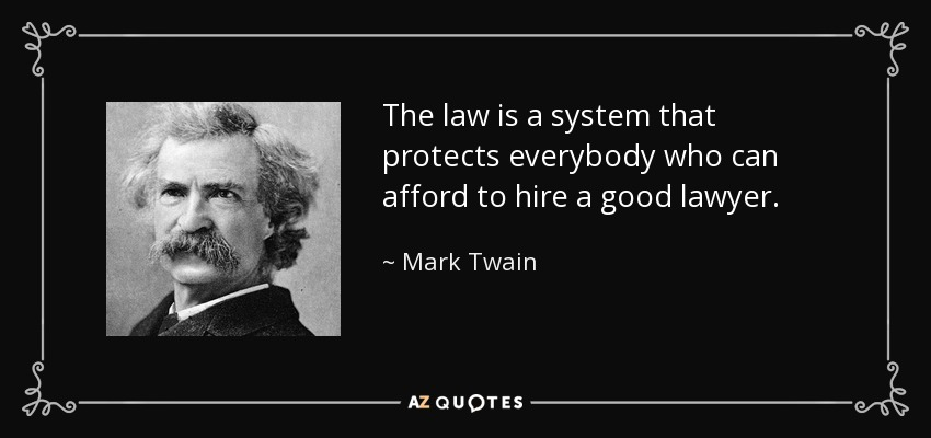 The law is a system that protects everybody who can afford to hire a good lawyer. - Mark Twain