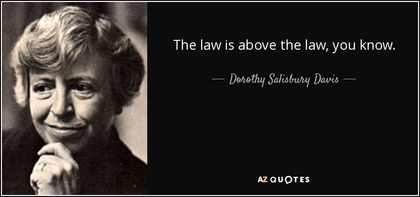 The law is above the law, you know. - Dorothy Salisbury Davis