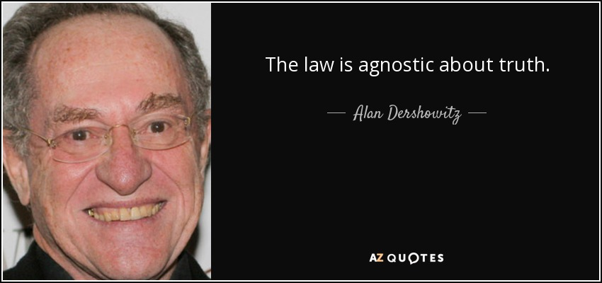 The law is agnostic about truth. - Alan Dershowitz