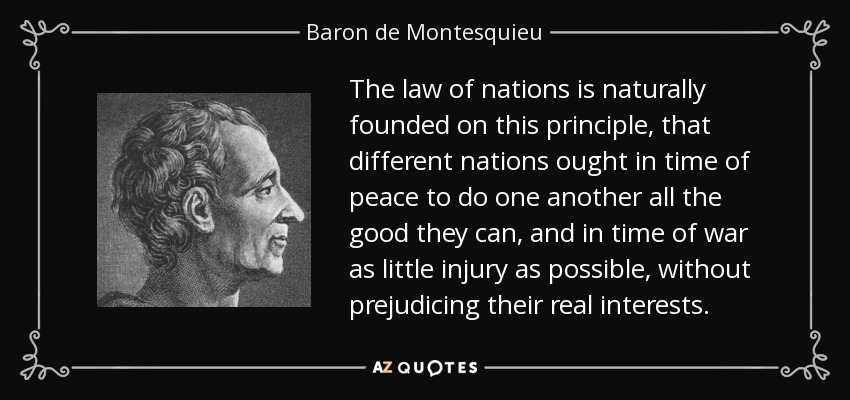 Baron de Montesquieu quote: The law of nations is naturally ...