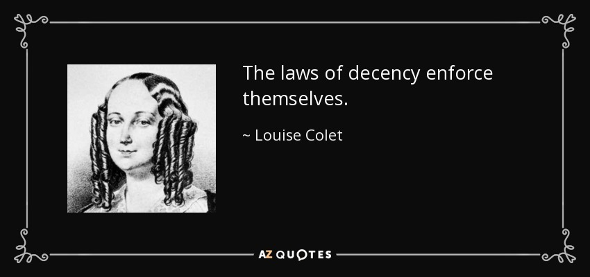 The laws of decency enforce themselves. - Louise Colet