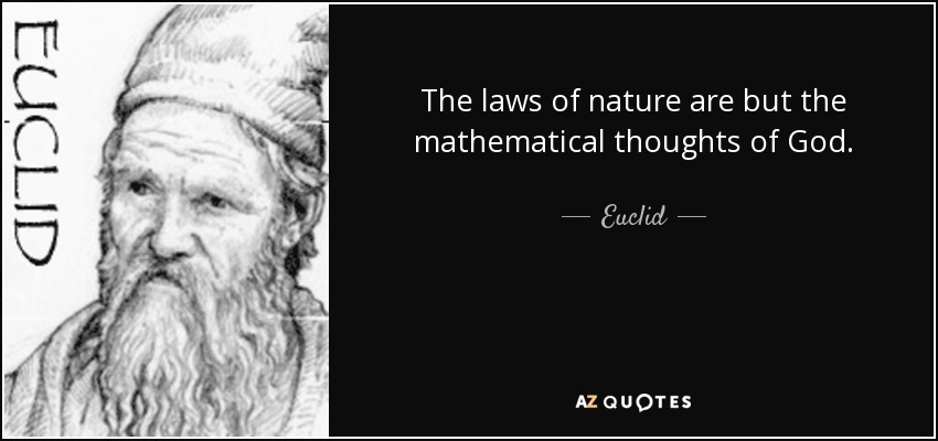 The laws of nature are but the mathematical thoughts of God. - Euclid