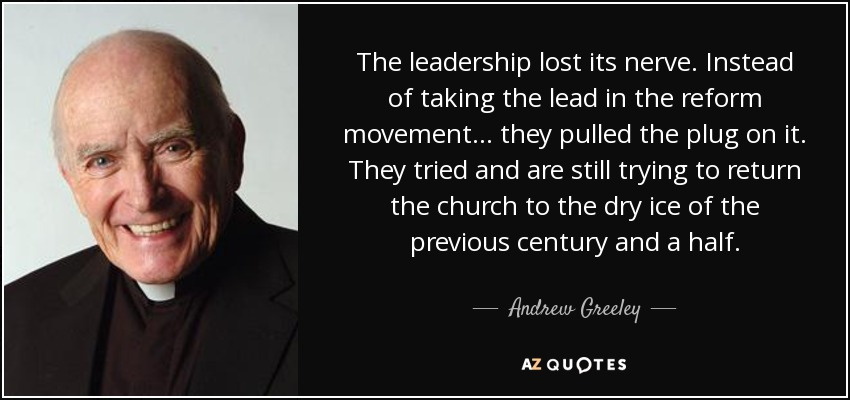 Andrew Greeley Quote The Leadership Lost Its Nerve Instead Of