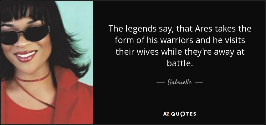 The legends say, that Ares takes the form of his warriors and he visits their wives while they're away at battle. - Gabrielle