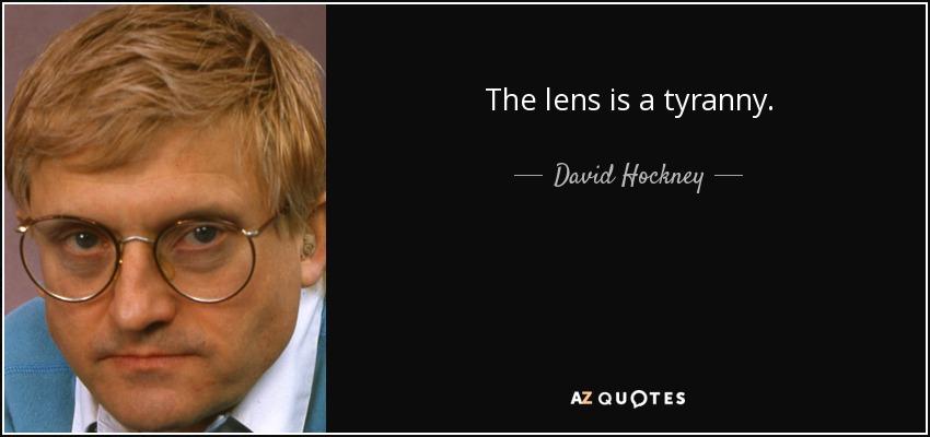The lens is a tyranny. - David Hockney