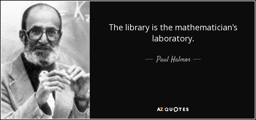 The library is the mathematician's laboratory. - Paul Halmos