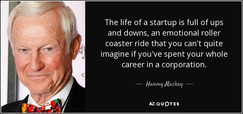Harvey Mackay Quote The Life Of A Startup Is Full Of Ups And