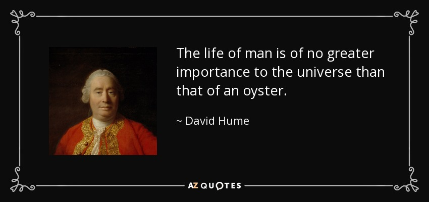 David Hume quote: The life of man is of no greater ...