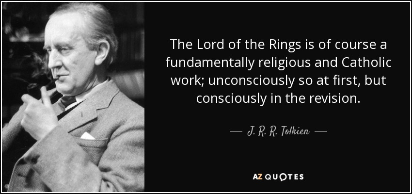 Superbe The Lord Of The Rings Is Of Course A Fundamentally Religious And Catholic  Work; Unconsciously