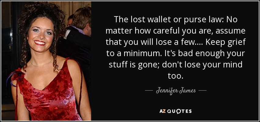 Jennifer James Quote The Lost Wallet Or Purse Law No Matter How