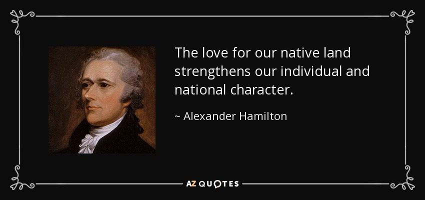 Alexander Hamilton Quote The Love For Our Native Land Strengthens