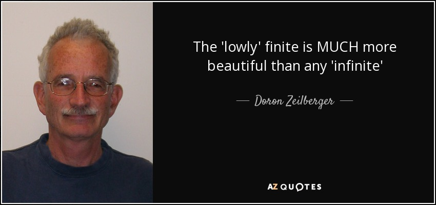 The 'lowly' finite is MUCH more beautiful than any 'infinite' - Doron Zeilberger
