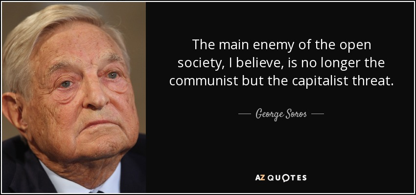 The main enemy of the open society, I believe, is no longer the communist but the capitalist threat. - George Soros