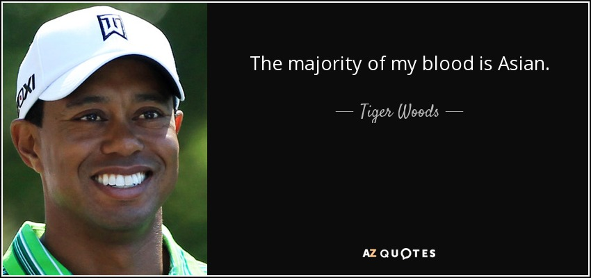The majority of my blood is Asian. - Tiger Woods
