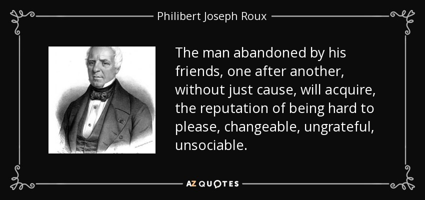 Philibert Joseph Roux quote: The man abandoned by his