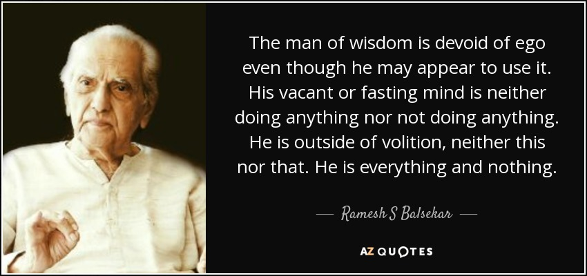 ramesh s balsekar quote the man of wisdom is devoid of ego even