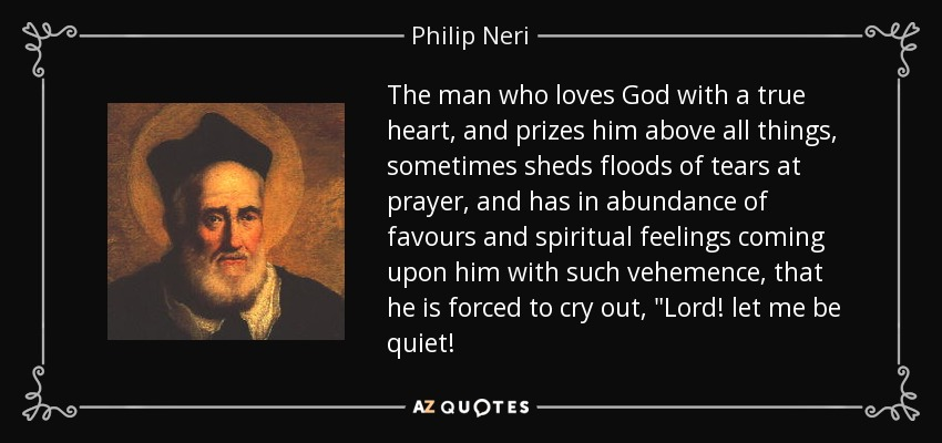 Philip Neri Quote The Man Who Loves God With A True Heart And