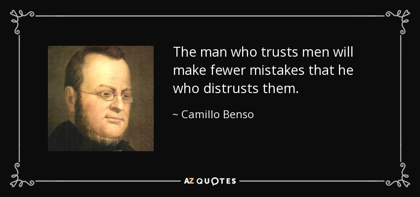 The man who trusts men will make fewer mistakes that he who distrusts them. - Camillo Benso, Count of Cavour