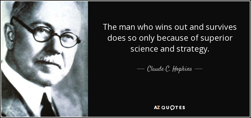 The man who wins out and survives does so only because of superior science and strategy. - Claude C. Hopkins
