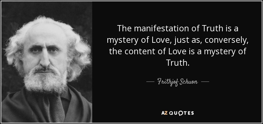 Frithjof Schuon Quote The Manifestation Of Truth Is A Mystery Of