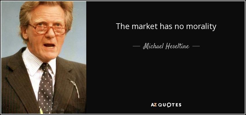 The market has no morality - Michael Heseltine