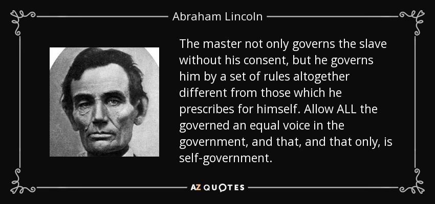 Abraham Lincoln quote: The master not only governs the slave ...