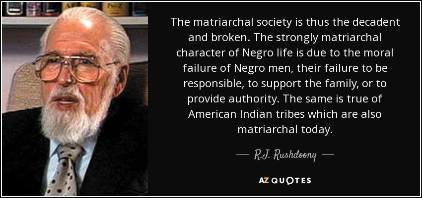 R J  Rushdoony quote: The matriarchal society is thus the