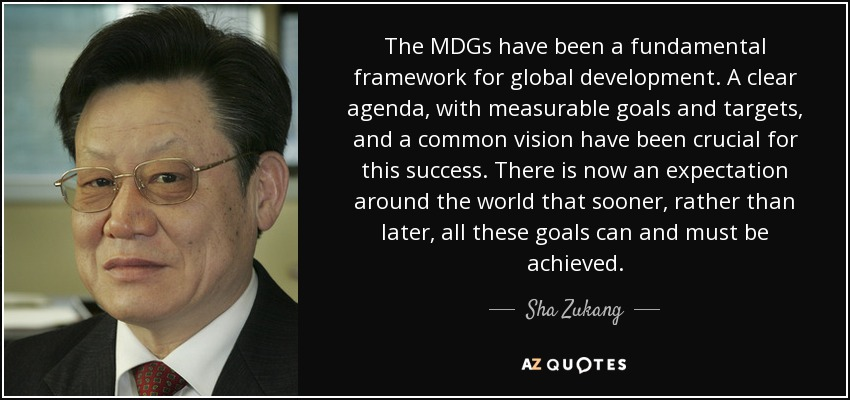 Sha Zukang Quote The Mdgs Have Been A Fundamental Framework For