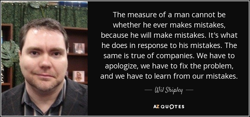 Wil Shipley Quote The Measure Of A Man Cannot Be Whether He Ever