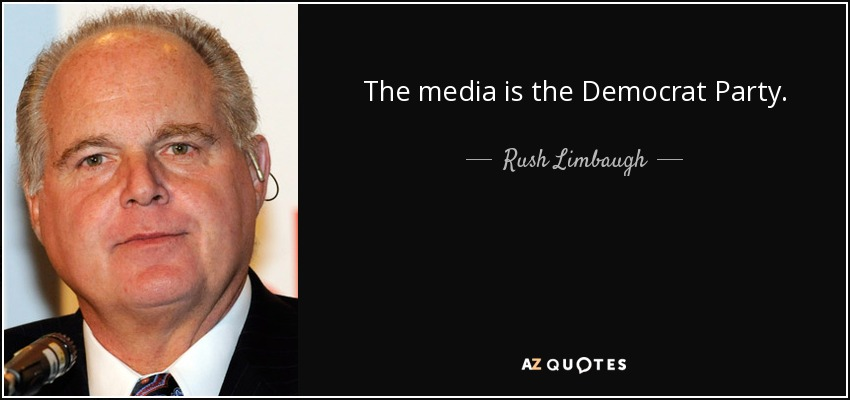 The media is the Democrat Party. - Rush Limbaugh