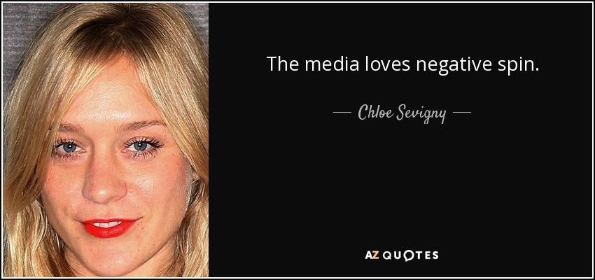 The media loves negative spin. - Chloe Sevigny