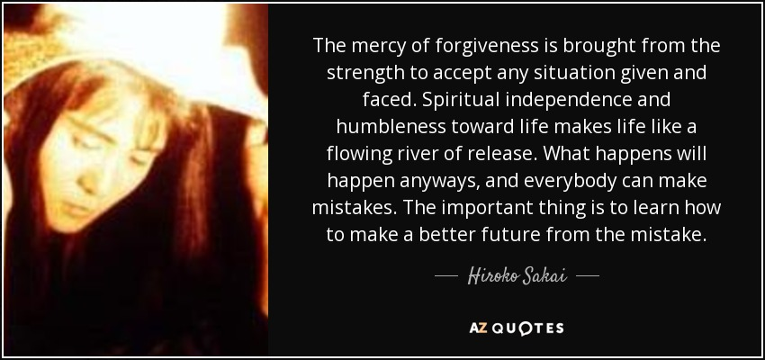 Hiroko Sakai Quote The Mercy Of Forgiveness Is Brought From The