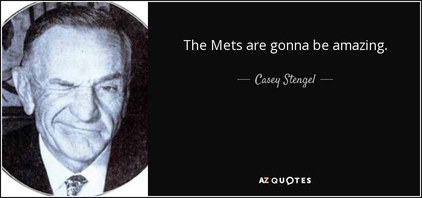 The Mets are gonna be amazing. - Casey Stengel