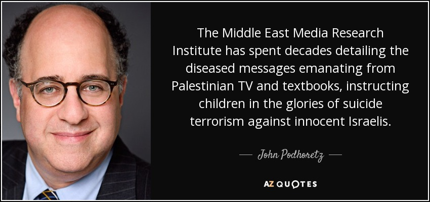 John Podhoretz quote: The Middle East Media Research Institute has ...