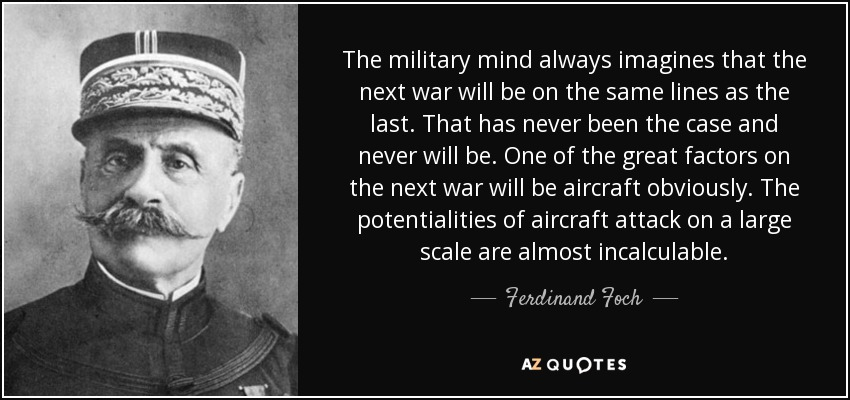 Ferdinand Foch The Most Powerful Weapon On Earth Is The: Ferdinand Foch Quote: The Military Mind Always Imagines