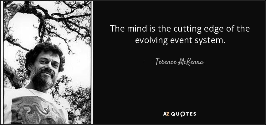 The mind is the cutting edge of the evolving event system. - Terence McKenna