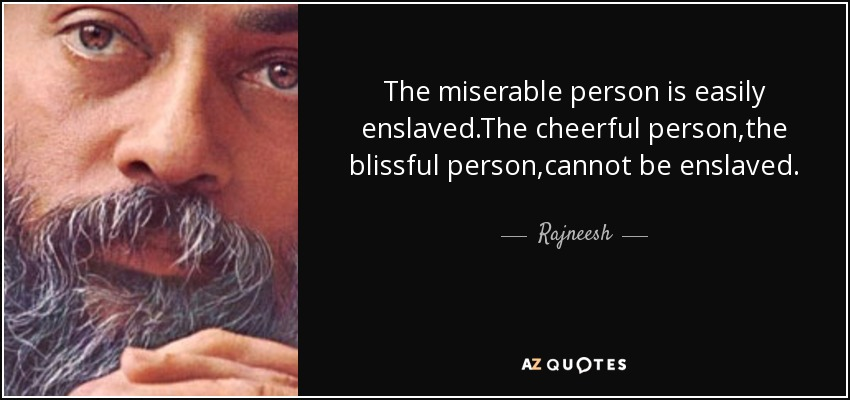 Rajneesh Quote The Miserable Person Is Easily Enslavedthe Cheerful