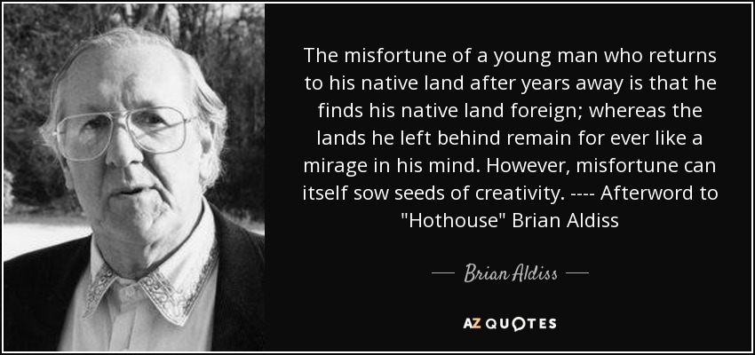 The misfortune of a young man who returns to his native land after years away is that he finds his native land foreign; whereas the lands he left behind remain for ever like a mirage in his mind. However, misfortune can itself sow seeds of creativity. ---- Afterword to