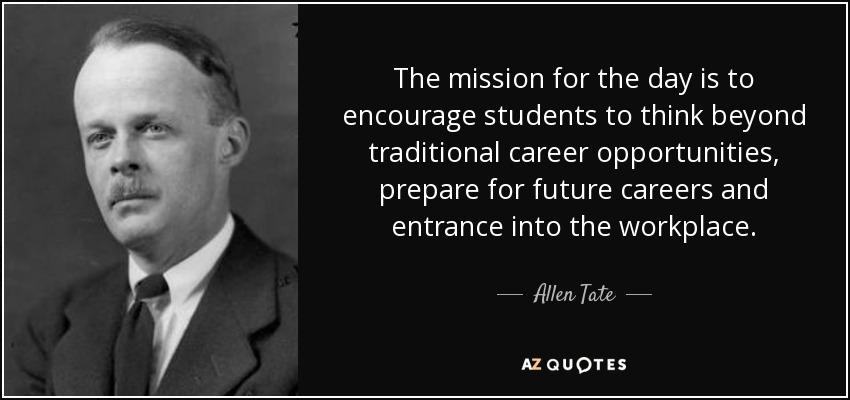 The mission for the day is to encourage students to think beyond traditional career opportunities, prepare for future careers and entrance into the workplace. - Allen Tate
