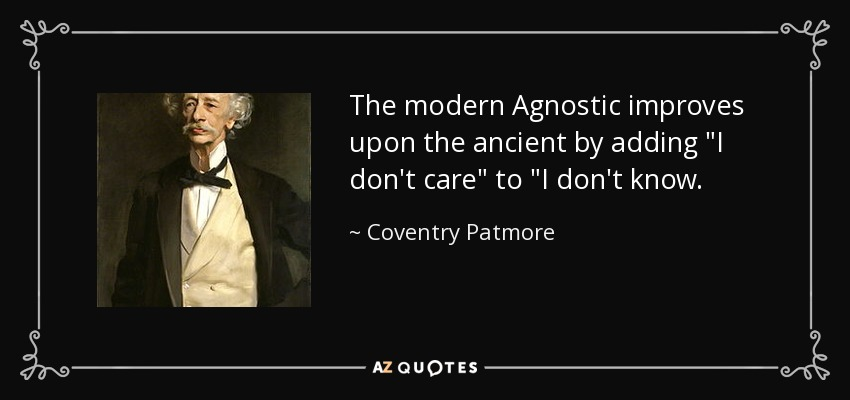The modern Agnostic improves upon the ancient by adding